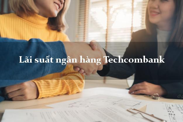 Lãi suất ngân hàng Techcombank