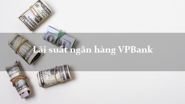 Lãi suất ngân hàng VPBank