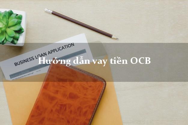 Hướng dẫn vay tiền OCB