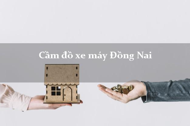 Cầm đồ xe máy Đồng Nai