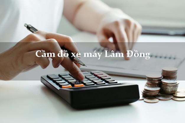 Cầm đồ xe máy Lâm Đồng