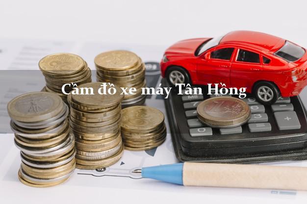 Cầm đồ xe máy Tân Hồng Đồng Tháp