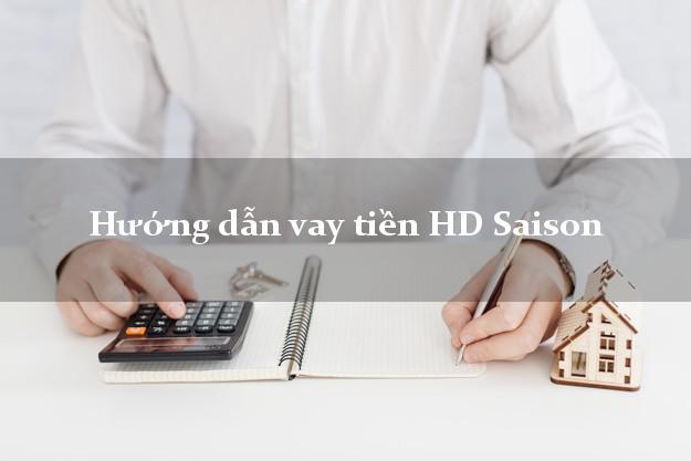 Hướng dẫn vay tiền HD Saison nhanh nhất