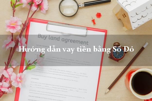 Hướng dẫn vay tiền bằng Sổ Đỏ online