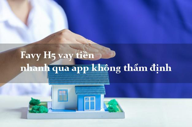Favy H5 vay tiền nhanh qua app không thẩm định