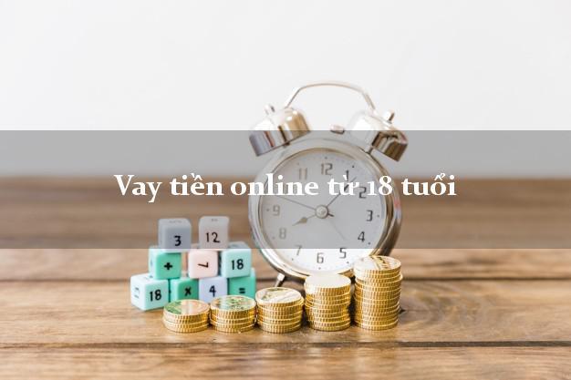 Vay tiền online từ 18 tuổi