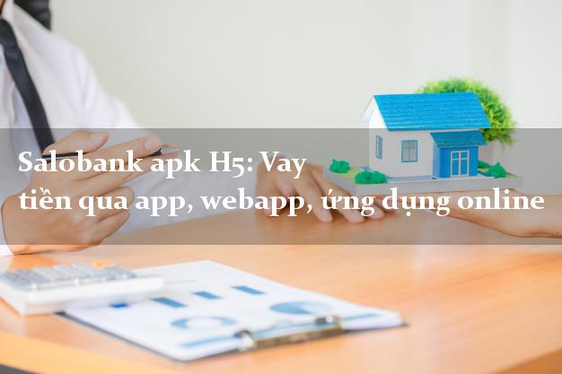Salobank apk H5: Vay tiền qua app, webapp, ứng dụng online