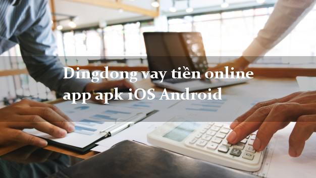 Dingdong vay tiền online app apk iOS Android siêu nhanh như chớp