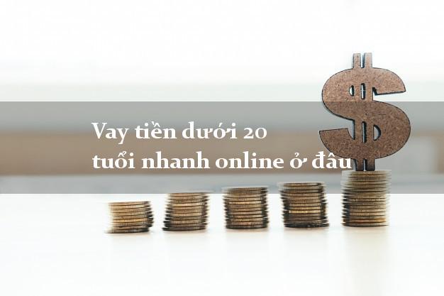 Vay tiền dưới 20 tuổi nhanh online ở đâu đơn giản nhất
