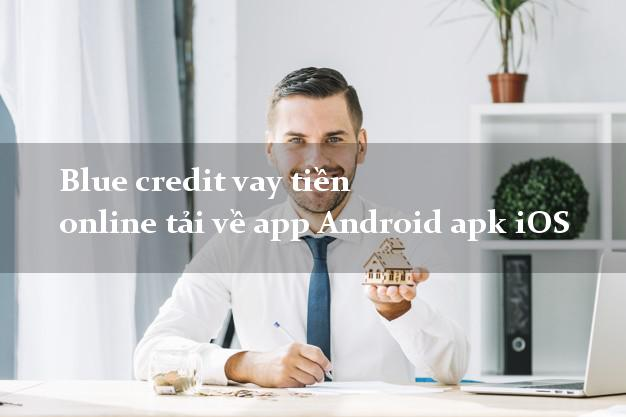 Blue credit vay tiền online tải về app Android apk iOS toàn quốc