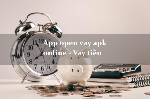 App open vay apk online - Vay tiền lấy liền ngay trong ngày