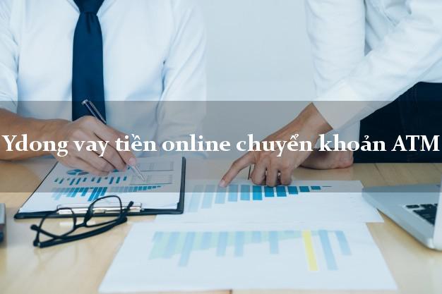 Ydong vay tiền online chuyển khoản ATM siêu tốc 24/7
