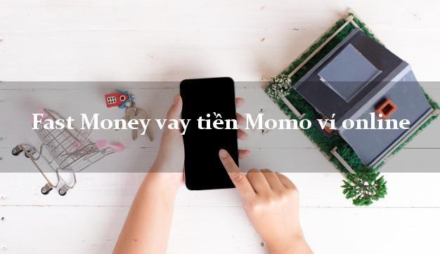 Fast Money vay tiền Momo ví online không cần CMND gốc