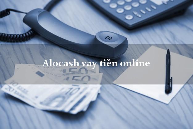 Alocash vay tiền online không chứng minh thu nhập