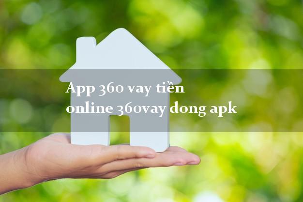 App 360 vay tiền online 360vay dong apk không chứng minh thu nhập