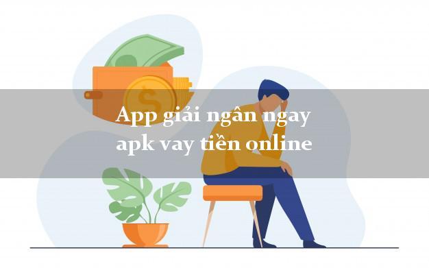 App giải ngân ngay apk vay tiền online bằng chứng minh thư