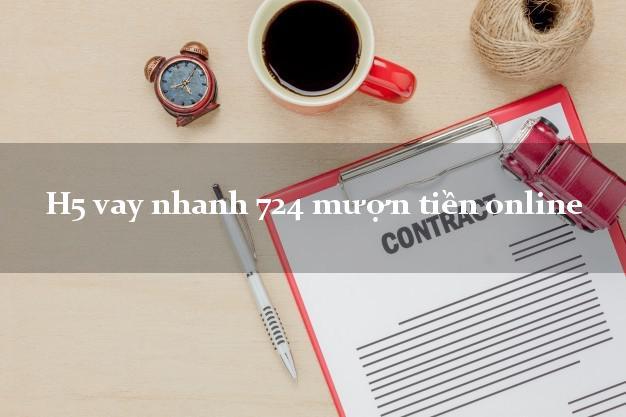 H5 vay nhanh 724 mượn tiền online không gặp mặt