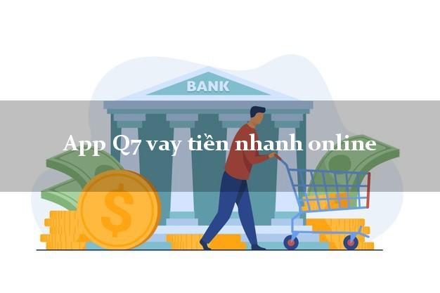 App Q7 vay tiền nhanh online duyệt tự động 24h