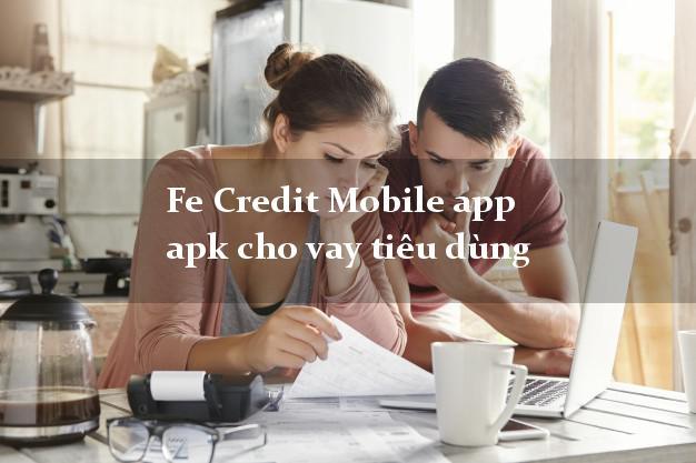 Fe Credit Mobile app apk cho vay tiêu dùng không cần hộ khẩu gốc