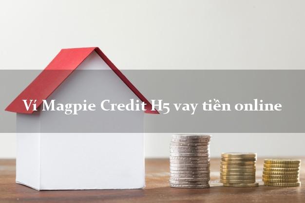 Ví Magpie Credit H5 vay tiền online không thế chấp