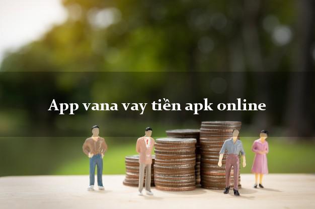App vana vay tiền apk online nhanh nhất 24/24h