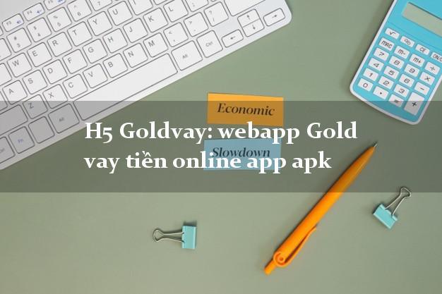 H5 Goldvay: webapp Gold vay tiền online app apk không cần CMND gốc